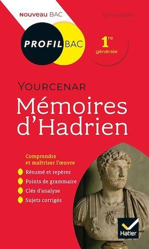 mémoires d'Hadrien, Marguerite Yourcenar ; 1re ; toutes les clés d'analyse pour le bac (édition 2019/2020)