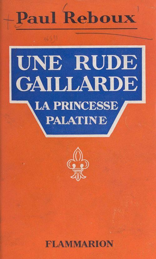 Une rude gaillarde : la princesse Palatine