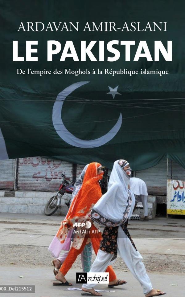 Le Pakistan ; de l'empire des Moghols à la République islamique