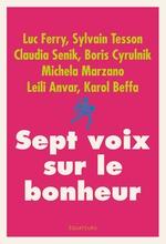 Vente Livre Numérique : Sept voix sur le bonheur  - Boris Cyrulnik - Claudia SENIK - Karol Beffa - Luc FERRY - Sylvain Tesson - Leili Anvar