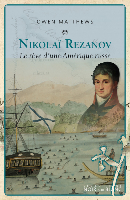 Nicolaï Rezanov ; le rêve d'une Amérique russe