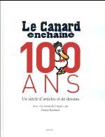 Le Canard enchaîné, 100 ans ; un siècle d'articles et de dessin