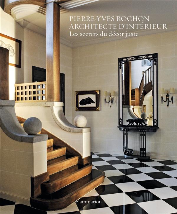 Pierre-Yves Rochon, Architecte D'Interieur ; Les Secrets Du Decor Juste