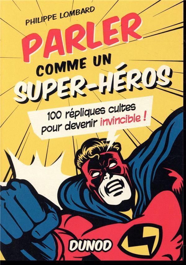 parler comme un super-héros ; 100 répliques cultes pour devenir invincible