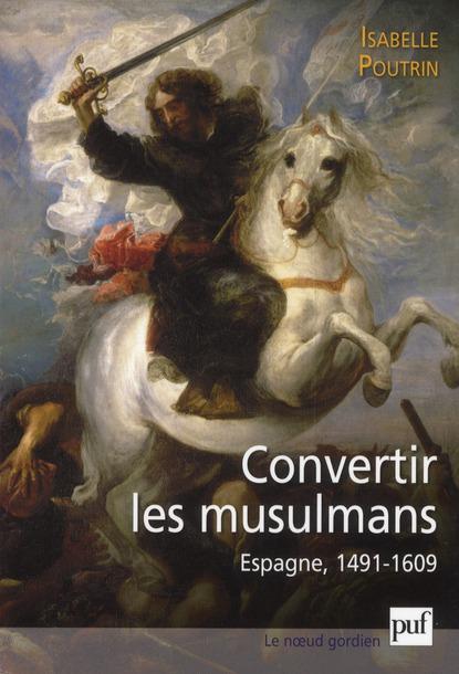 La Conversion Forcee Des Musulmans D'Espagne (1491-1609)