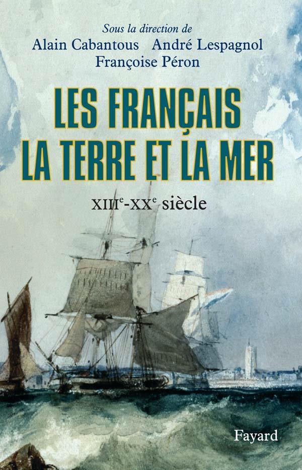 Les francais, la terre et la mer - xiiie-xxe siecle