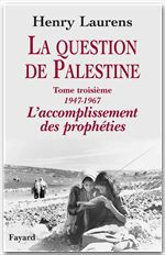 La question de palestine t.3 ; 1947-1967, l'accomplissement des prophéties