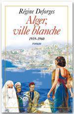 Vente Livre Numérique : Alger, ville blanche (1959-1960) - Edition brochée  - Régine Deforges