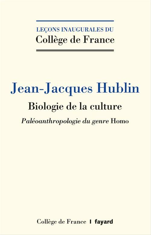 Biologie de la culture  - Jean-Jacques Hublin