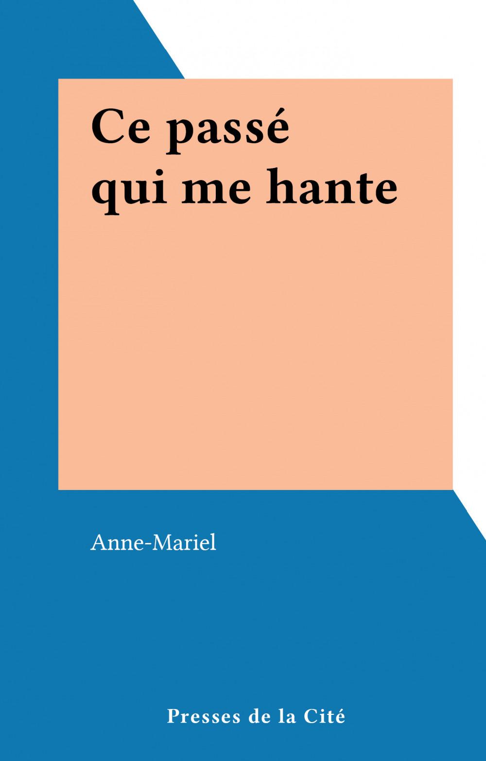 Ce passé qui me hante  - Anne-Mariel