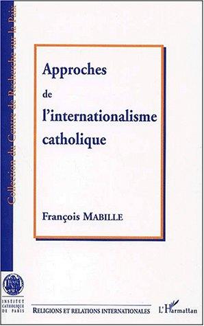APPROCHE DE L'INTERNATIONALISME CATHOLIQUE  - François Mabille
