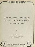 Vente EBooks : Les Pays-Bas espagnols et les Provinces-Unies, de 1598 à 1714  - Augustin Renaudet