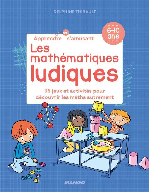 Les mathématiques ludiques ; 34 jeux et activités pour découvrir les maths autrement
