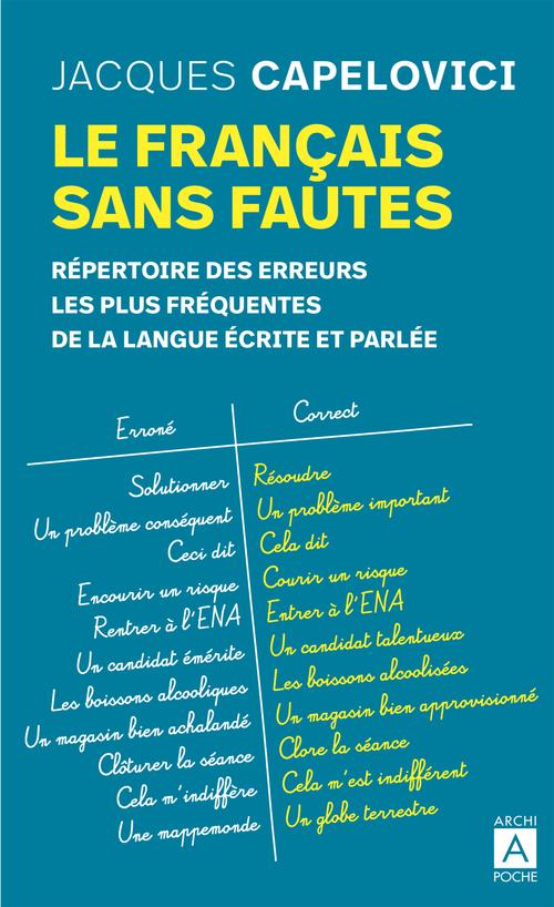 le français sans fautes ; répertoire des erreurs les plus fréquentes de la langue écrite et parlée