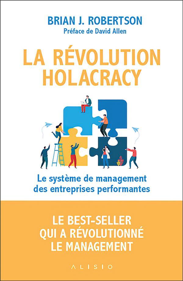 La révolution holacracy ; le système de management des entreprises performantes