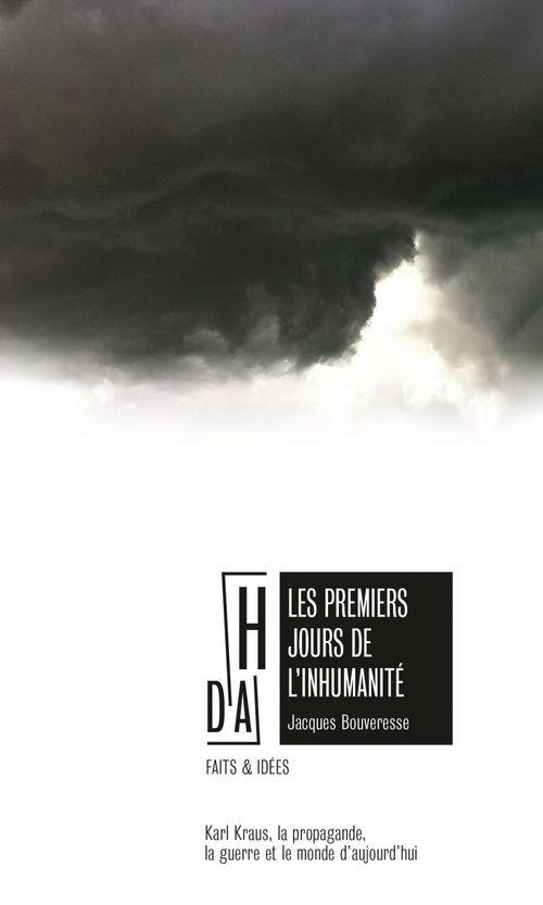 Les premiers jours de l'inhumanité ; Karl Kraus, la propagande, la guerre et le monde d'aujourd'hui
