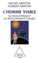 L'homme viable ; du développement au développement durable  - Michel GRIFFON - Florent Griffon