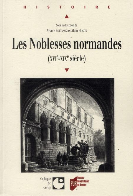 Les noblesses normandes ; XVI-XIX siècle