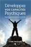 Développez vos capacités psychiques ; prenez conscience de votre plein potentiel