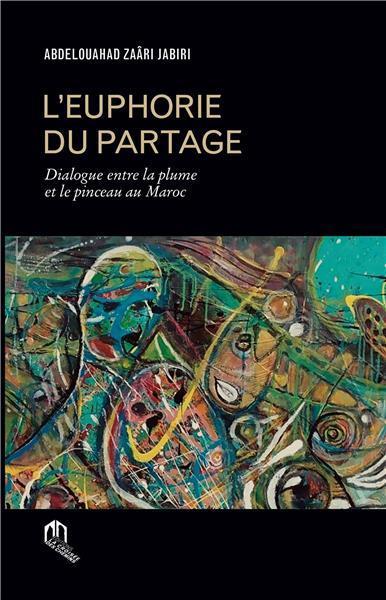 L'euphorie du partage ; dialogue entre la plume et le pinceau au Maroc