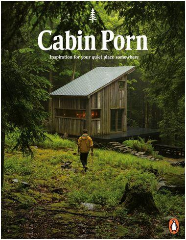 Cabin porn: inspiration for your quiet place somewhere  (paperback) /anglais