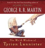 The Wit & Wisdom of Tyrion Lannister  - George R. R. Martin