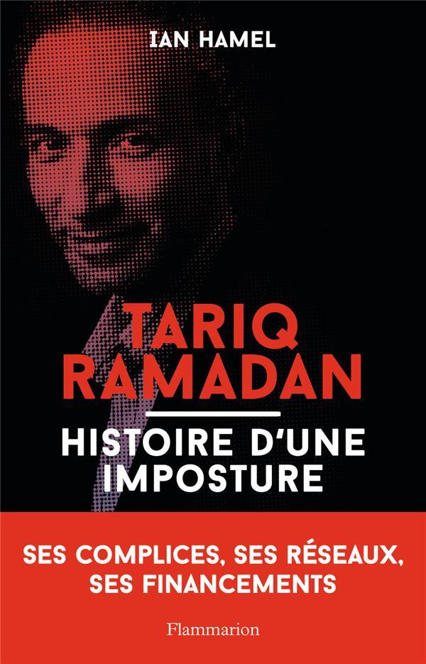 Tariq Ramadan ; histoire d'une imposture