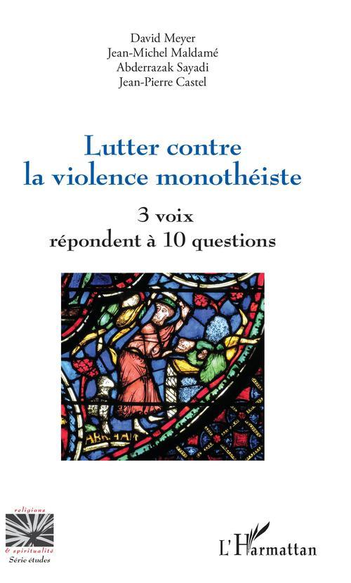 Lutter contre la violence monothéiste ; 3 voix répondent à 10 questions