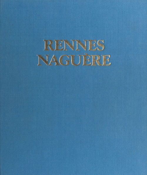 Rennes naguère : 1850-1939  - Jean-Yves Veillard