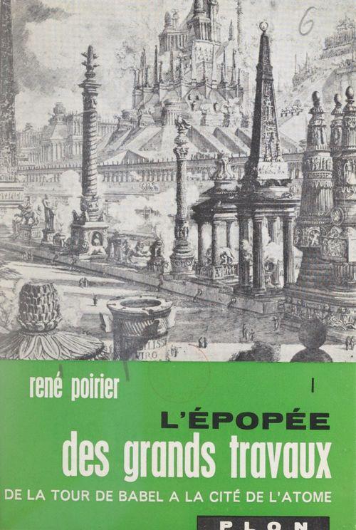 L'épopée des grands travaux : de la Tour de Babel à la cité de l'atome (1)