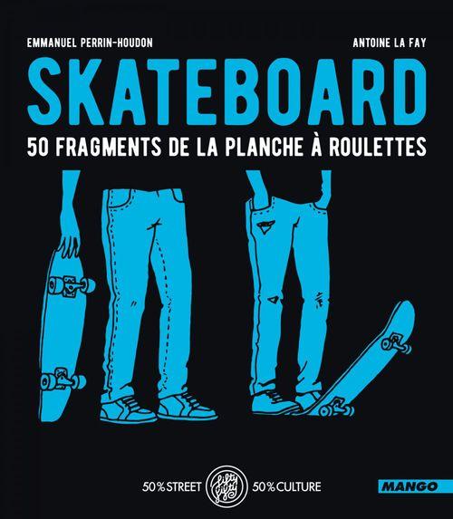Skateboard ; 50 fragments de la planche à roulette