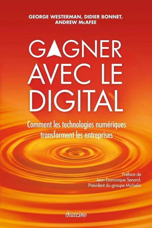 Gagner avec le digital ; comment les technologies numériques transforment les entreprises