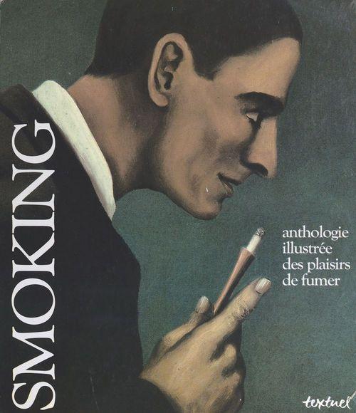 Smoking : anthologie illustree des plaisirs de fumer