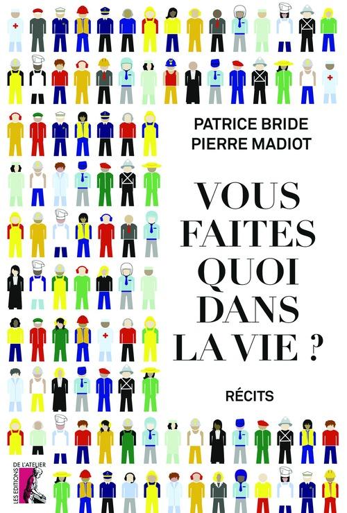 Vous faites quoi dans la vie ?  - Patrice Bride  - Pierre Madiot
