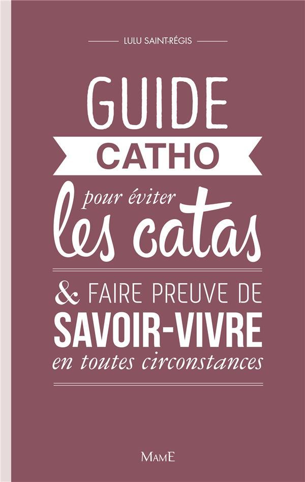 GUIDE CATHO POUR EVITER LES CATAS, ET FAIRE PREUVE DE SAVOIR-VIVRE EN TOUTES CIRCONSTANCES