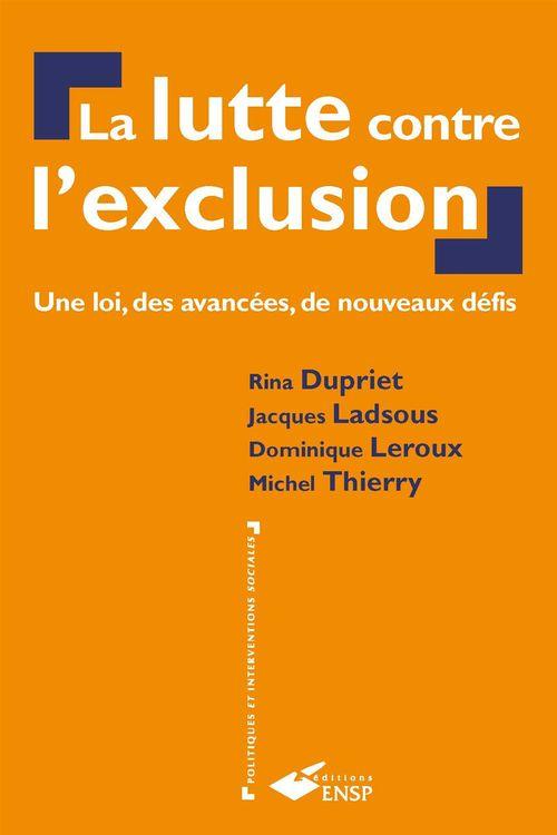 La lutte contre l´exclusion  - Rina Dupriet  - Dominique Leroux  - Jacques Ladsous  - Michel Thierry