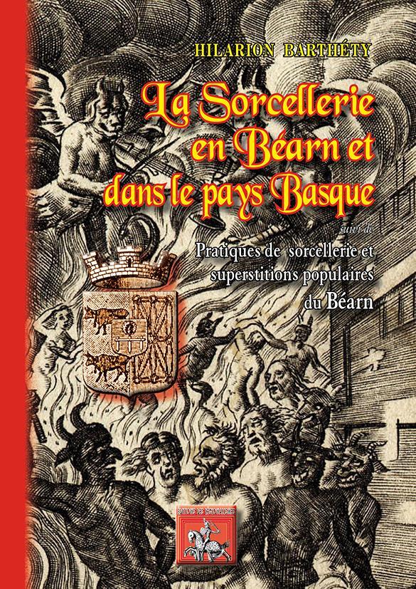 La sorcellerie en Béarn et dans le Pays Basque ; pratiques de sorcellerie et superstitions populaires du Béarn