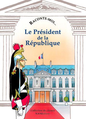 RACONTE-MOI... T.9 ; le président de la République
