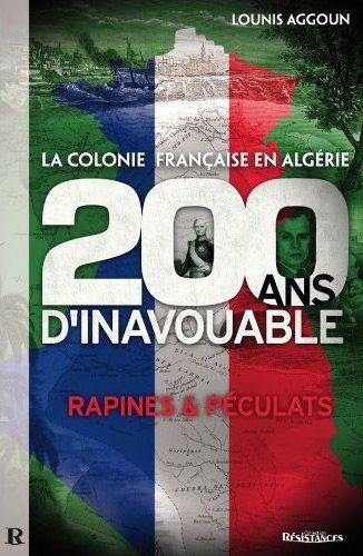La Colonie Francaise En Algerie ; 200 Ans D'Inavouable ; Rapines Et Peculats