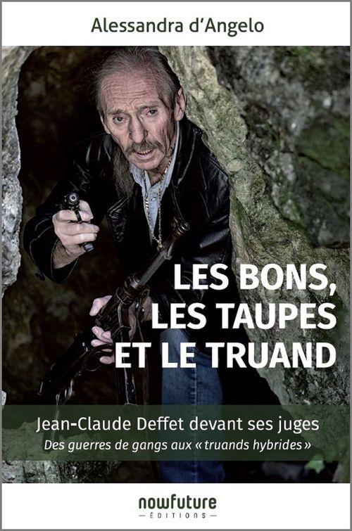Les bons, les taupes et le truand ; Jean-Claude Deffet devant ses juges