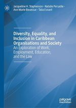 Diversity, Equality, and Inclusion in Caribbean Organisations and Society  - Jacqueline H. Stephenson - Natalie Persadie - Ann Marie Bissessar - Talia Esnard