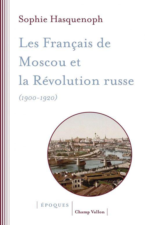 Les Francais de Moscou et la révolution russe (1900-1920)