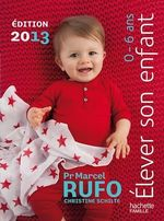Vente EBooks : Elever son enfant 0-6 ans 2013  - Christine Schilte - Marcel RUFO