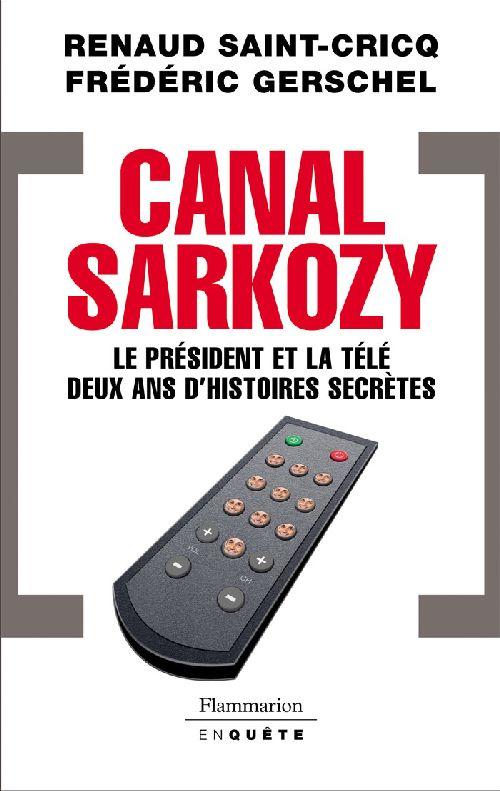 Canal Sarkozy ; le président et la télé, deux ans d'histoires secrètes