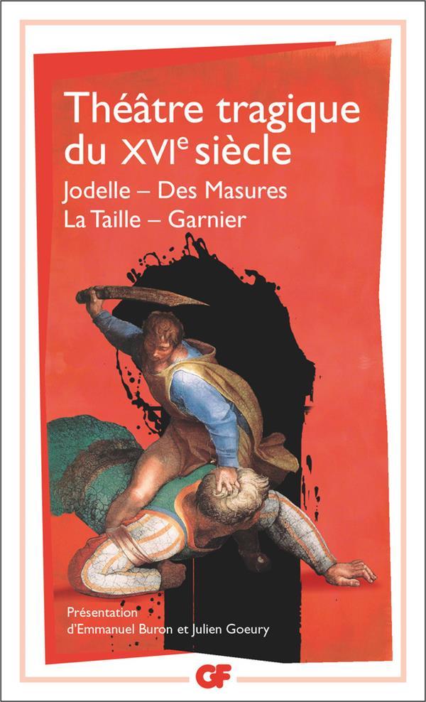 théâtre tragique du XVI siècle ; Jodelle, des masures, la taille, Garnier