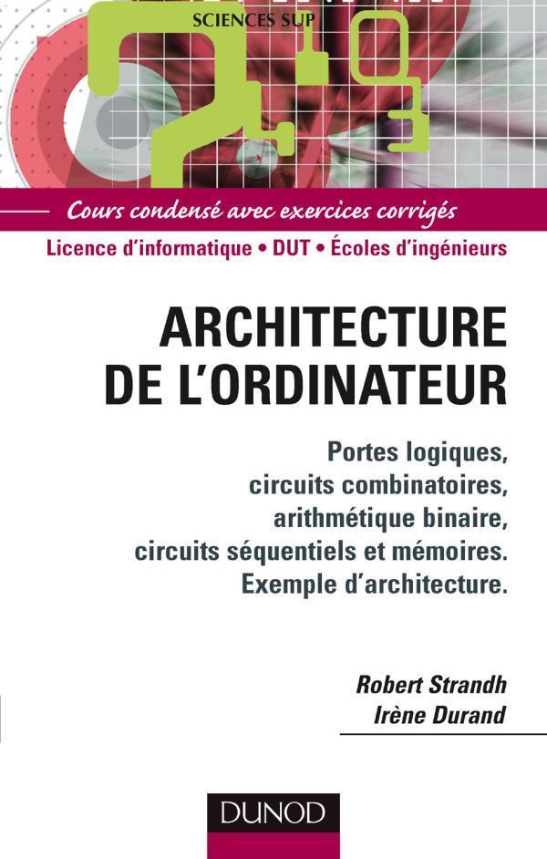 Architecture De L'Ordinateur ; Licence D'Informatique/Dut/Ecoles D'Ingenieurs ; Cours Condense Avec Exercices Corriges