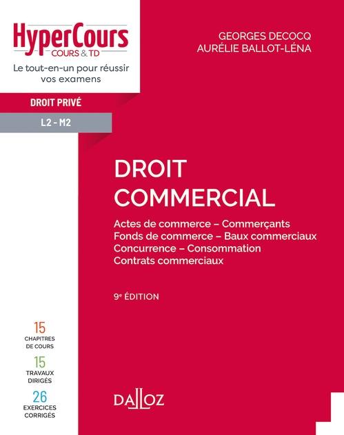 Droit commercial ; actes de commerce, commerçants, fonds de commerce, baux commerciaux, concurrence, consommation, contrats commerciaux