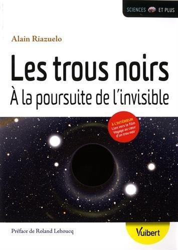 Les trous noirs ; à la poursuite de l'invisible
