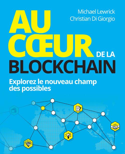 Au coeur de la Blockchain ; explorez le nouveau champ des possibles