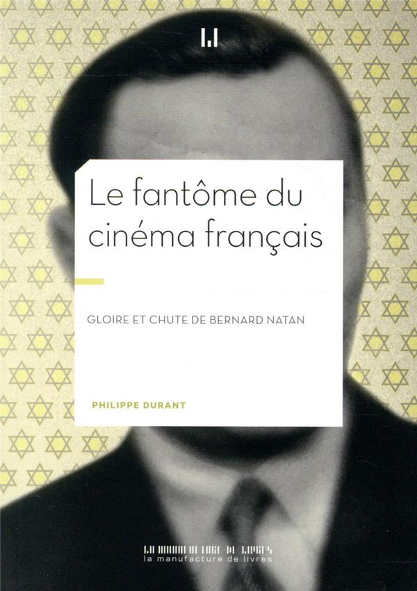 Le fantôme du cinéma français ; gloire et chute de Bernard Natan